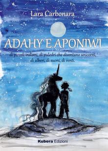Adahy e Aponiwi. Ediz. illustrata - Lara Carbonara - copertina