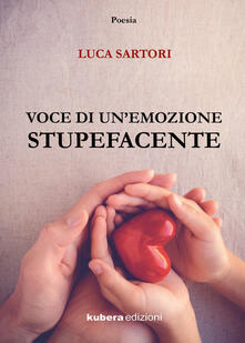 Voce di un'emozione stupefacente - Luca Sartori - copertina