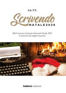 Scrivendo Natale 2020. Dal concorso letterario Scrivendo Natale 2020 la selezione dei migliori racconti - copertina