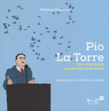 Pio La Torre. Una vita contro la mafia e i poteri forti - Melania Federico - copertina