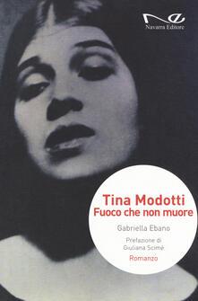 Tina Modotti. Fuoco che non muore - Gabriella Ebano - copertina