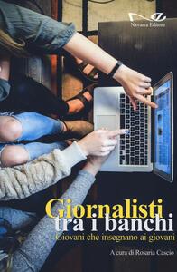 Libro Giornalisti tra i banchi. Giovani che insegnano ai giovani