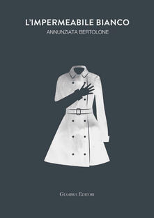 L' impermeabile bianco - Annunziata Bertolone - copertina