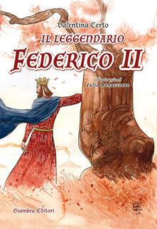 Il leggendario Federico II - Valentina Certo - copertina