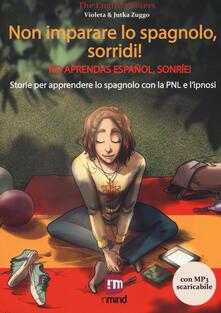 Antondemarirreguera.es Non imparare lo spagnolo, sorridi! Storie per apprendere lo spagnolo con la PNL e l'ipnosi. Con File audio per il download Image