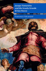 Libro Jacopo Tintoretto und die Scuola Grande di San Rocco. Nuova ediz. Francesco Valcanover