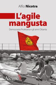 Libro L' agile mangusta. Democrazia proletaria e gli anni Ottanta Alfio Nicotra