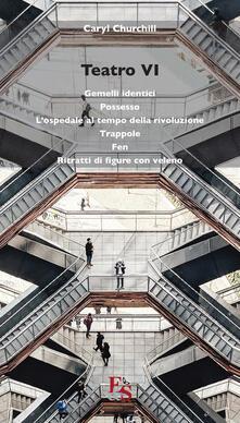 Teatro: Gemelli identici-Possesso-Lospedale al tempo della rivoluzione-Trappole-Fen-Ritratti di figure con veleno. Vol. 6.pdf