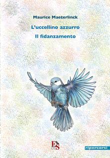 L' uccellino azzurro-Il fidanzamento - Maurice Maeterlinck - copertina