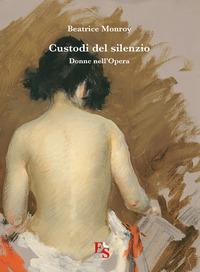 Custodi del silenzio. Donne nell'Opera - Monroy Beatrice - wuz.it