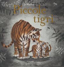 Piccole tigri. Ediz. a colori - Jo Weaver - copertina