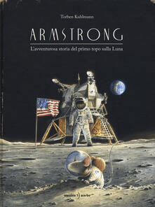 Armstrong. L'avventurosa storia del primo topo sulla Luna - Torben Kuhlmann - copertina