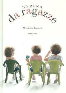 Un gioco da ragazze. Ediz. a colori - Alessandra Lazzarin - copertina