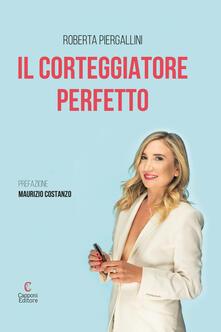 Il corteggiatore perfetto - Roberta Piergallini - copertina