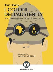 I coloni dell'austerity. Africa, neoliberismo e migrazioni di massa. Ediz. ampliata - Ilaria Bifarini - copertina