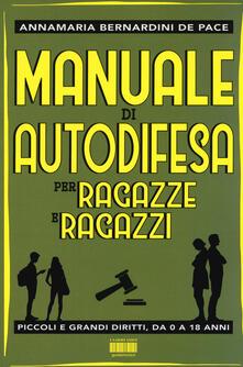 Manuale di autodifesa per ragazze e ragazzi. Piccoli e grandi diritti, da 0 a 18 anni - Annamaria Bernardini De Pace - copertina