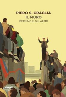 Il muro. Berlino e gli altri - Piero S. Graglia - copertina