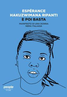 E poi basta. Manifesto di una donna nera italiana - Esperance Hakuzwimana Ripanti - copertina