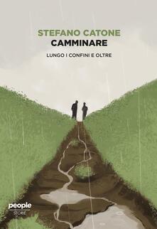 Camminare. Lungo i confini e oltre - Stefano Catone - ebook