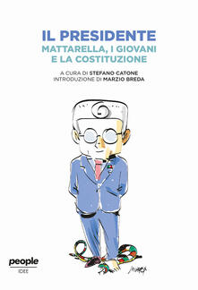 Il presidente. Mattarella, i giovani e la Costituzione - Stefano Catone - ebook