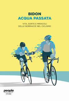 Acqua passata. Vita, sorte e miracoli delle borracce nel ciclismo - Bidon. Ciclismo allo stato liquido - ebook