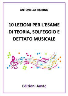 10 lezioni per l'esame di teoria, solfeggio e dettato musicale - Antonella Fiorino - copertina