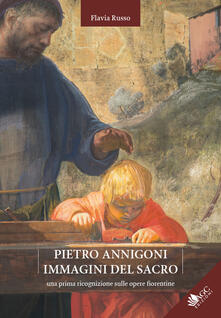 Pietro Annigoni. Immagini del sacro. Una prima ricognizione sulle opere fiorentine - Flavia Russo - copertina