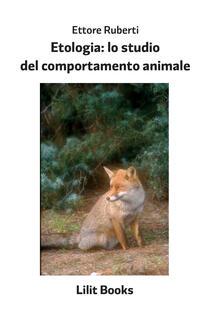 Etologia: lo studio del comportamento animale - Ettore Ruberti - copertina