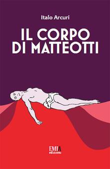Il corpo di Matteotti - Italo Arcuri - copertina
