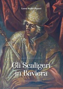 Gli Scaligeri in Baviera - Laura Bader Pigozzi - copertina