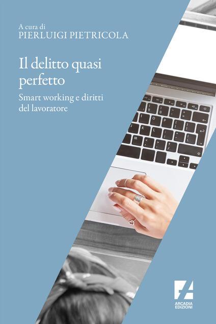 Il delitto quasi perfetto. Smart working e diritti del lavoratore - Pierluigi Pietricola - copertina