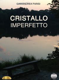 Cristallo imperfetto - Parisi Gianandrea - wuz.it