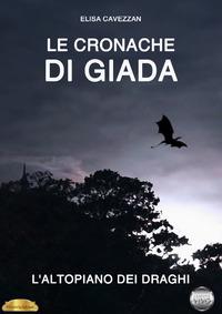 L' altopiano dei draghi. Le cronache di Giada - Cavezzan Elisa - wuz.it