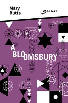 A Bloomsbury e altri racconti - Cristina Pascotto,Mary Butts,Giulia Betti - ebook