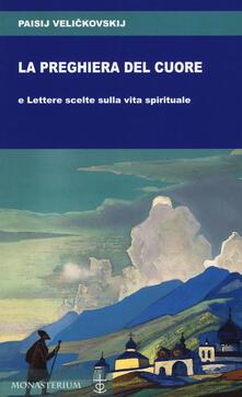 La preghiera del cuore e Lettere scelte sulla vita spirituale - Paisij Velickovskij - copertina