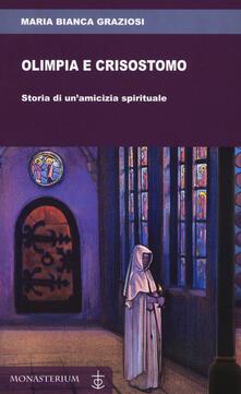 Olimpia e Crisostomo. Storia di un'amicizia spirituale - Maria Bianca Graziosi - copertina