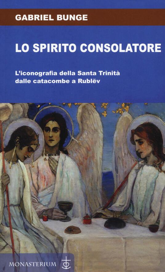 Lo spirito consolatore. L'iconografia della Santa Trinità dalle catacombe a Rublëv - Gabriel Bunge - copertina