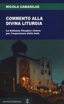 Commento alla divina liturgia. La bellezza liturgica chiave per l'esperienza della fede - Nicola Cabasilas - copertina