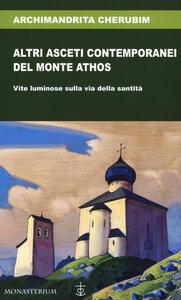 Libro Altri asceti contemporanei del monte Athos. Vite luminose sulla via della santità Cherubim