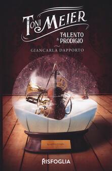 Toni Meier. Talento e prodigio - Giancarla Dapporto - copertina