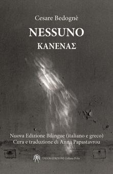 Nessuno. Ediz. greca e testo italiano a fronte - Cesare Bedognè - copertina