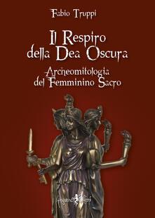 Il respiro della dea oscura. Archeomitologia del femminino sacro.pdf
