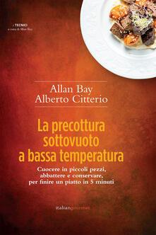 La precottura sottovuoto a bassa temperatura. Cuocere in piccoli pezzi, abbattere e conservare per finire un piatto in 5 minuti.pdf