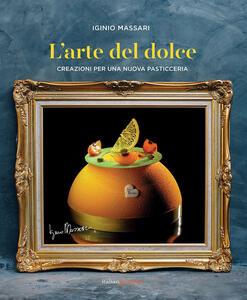 Libro L' arte del dolce. Creazioni per una nuova pasticceria Iginio Massari