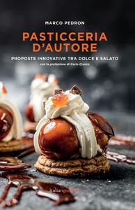 Libro Pasticceria d'autore. Proposte innovative tra dolce e salato Marco Pedron