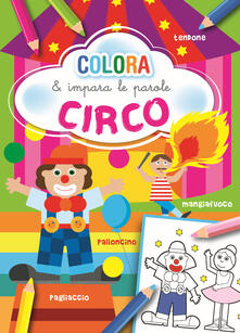 Camfeed.it Circo. Colora e impara le parole. Ediz. illustrata Image