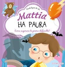 Mattia ha paura. Come superare le prime difficoltà! Ediz. a colori.pdf