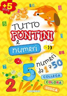 Grandtoureventi.it Tutto puntini e numeri. Ediz. illustrata Image