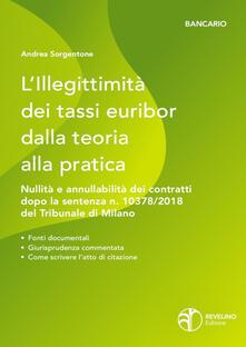 L' illegittimità dei tassi Euribor dalla teoria alla pratica. Nullità e annullabilità dei contratti che vi fanno riferimento dopo la sentenza n. 10378/2018 del Tribunale di Milano - Andrea Sorgentone - copertina
