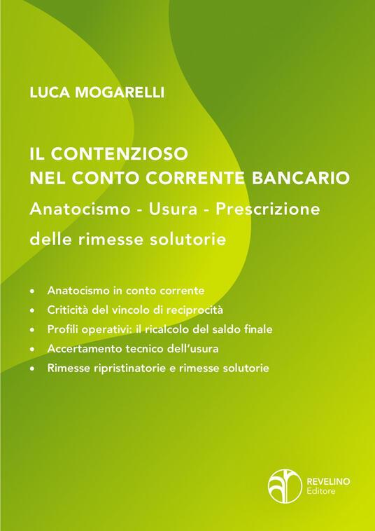 Il contenzioso nel conto corrente bancario: anatocismo, usura, prescrizione delle rimesse solutorie - Luca Mogarelli - copertina
